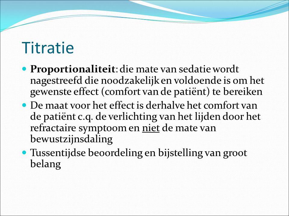 Titratie Proportionaliteit: die mate van sedatie wordt nagestreefd die noodzakelijk en voldoende is om het gewenste effect (comfort van de patiënt) te