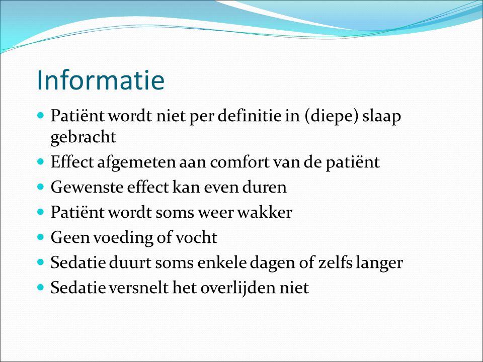 Informatie Patiënt wordt niet per definitie in (diepe) slaap gebracht Effect afgemeten aan comfort van de patiënt Gewenste effect kan even duren Patië