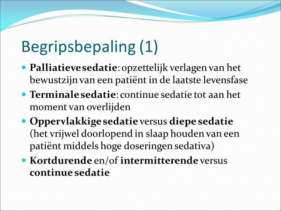 Begripsbepaling (1) Palliatieve sedatie: opzettelijk verlagen van het bewustzijn van een patiënt in de laatste levensfase Terminale sedatie: continue