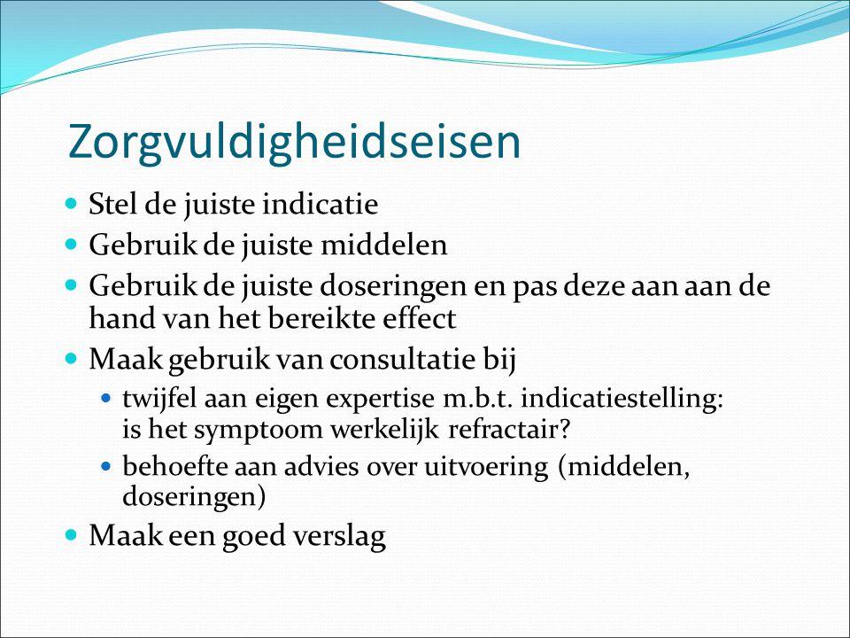 Zorgvuldigheidseisen Stel de juiste indicatie Gebruik de juiste middelen Gebruik de juiste doseringen en pas deze aan aan de hand van het bereikte eff