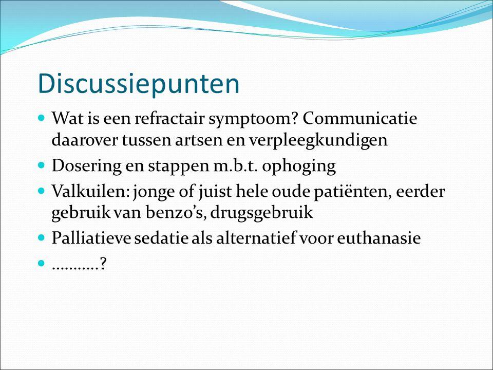 Discussiepunten Wat is een refractair symptoom? Communicatie daarover tussen artsen en verpleegkundigen Dosering en stappen m.b.t. ophoging Valkuilen: