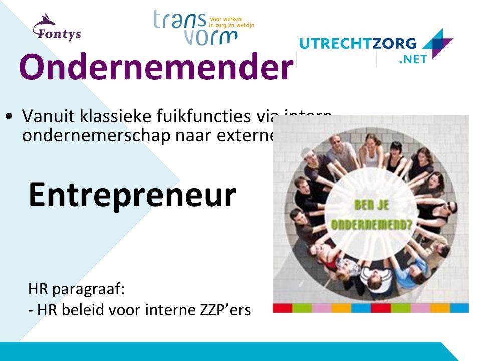 Ondernemender Vanuit klassieke fuikfuncties via intern ondernemerschap naar externe inzetbaarheid Entrepreneur HR paragraaf: - HR beleid voor interne ZZP'ers