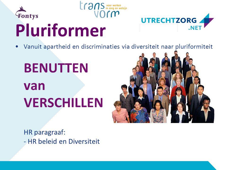 Pluriformer Vanuit apartheid en discriminaties via diversiteit naar pluriformiteit BENUTTEN van VERSCHILLEN HR paragraaf: - HR beleid en Diversiteit