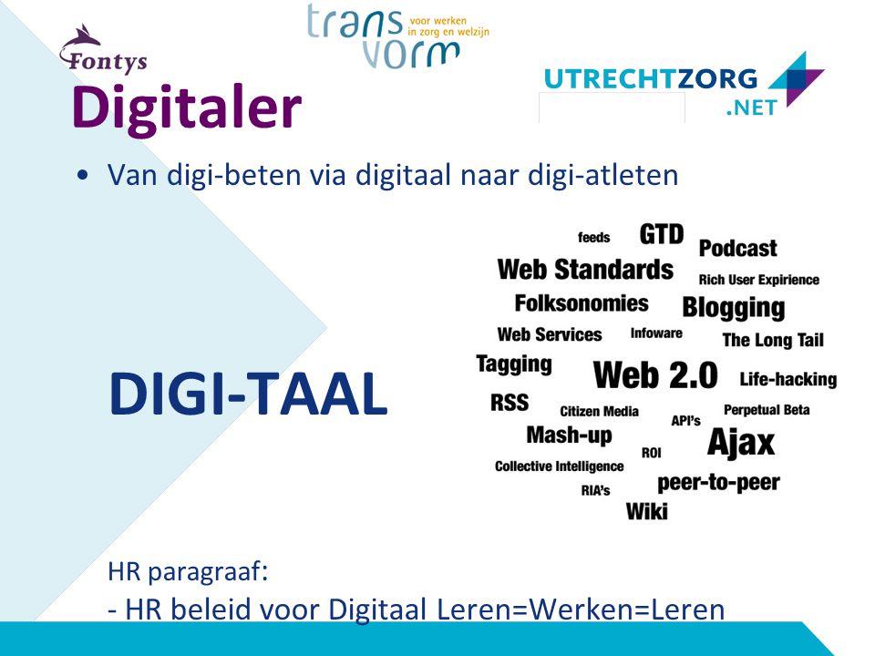 Digitaler Van digi-beten via digitaal naar digi-atleten DIGI-TAAL HR paragraaf : - HR beleid voor Digitaal Leren=Werken=Leren