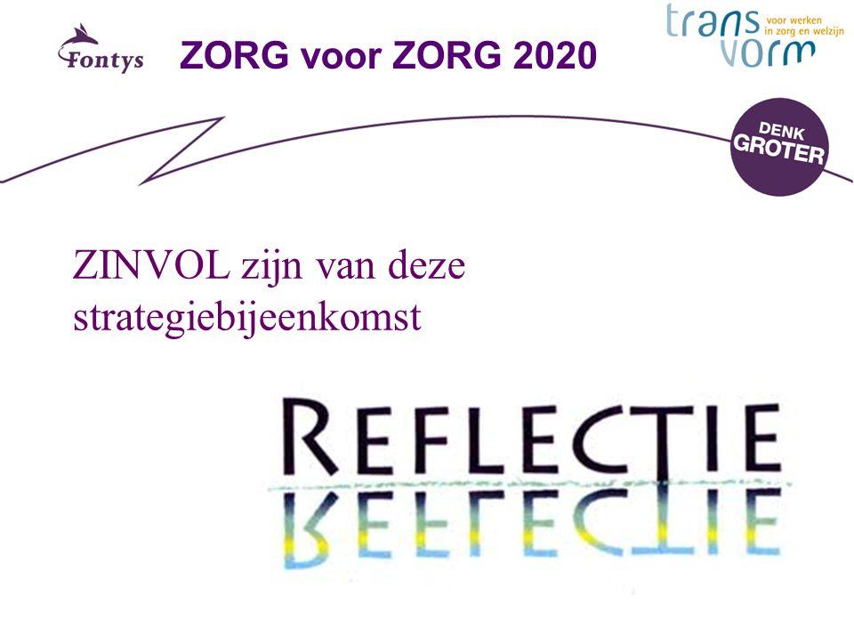 ZORG voor ZORG 2020 ZINVOL zijn van deze strategiebijeenkomst
