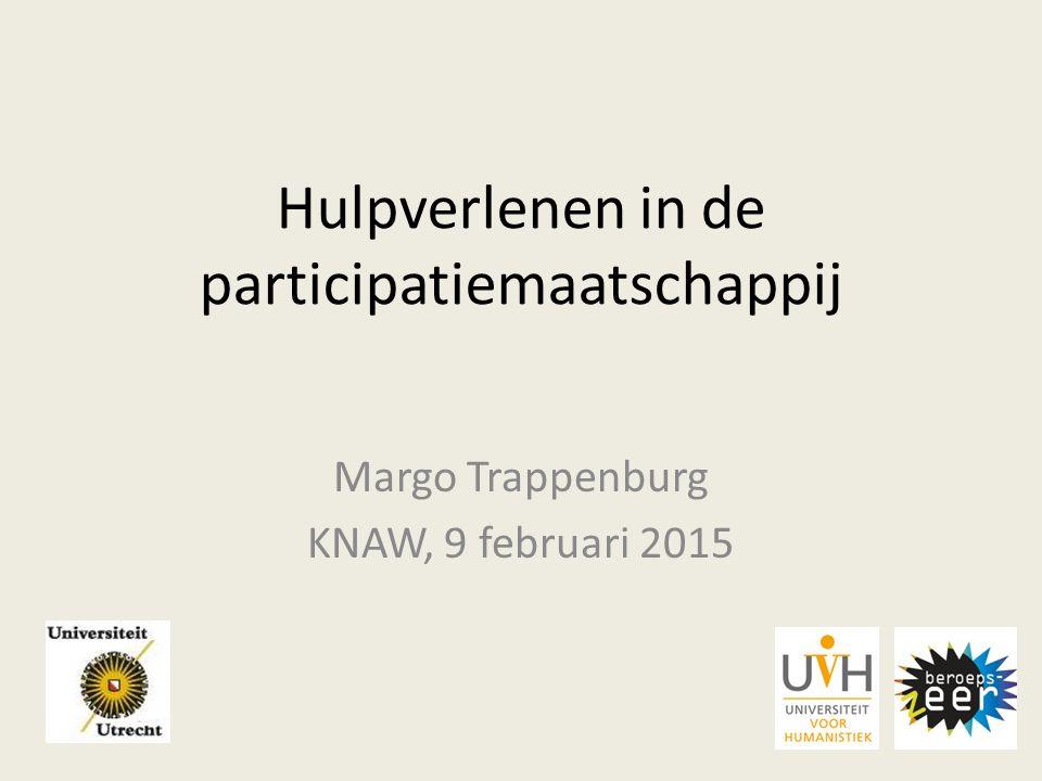 Hulpverlenen in de participatiemaatschappij Margo Trappenburg KNAW, 9 februari 2015