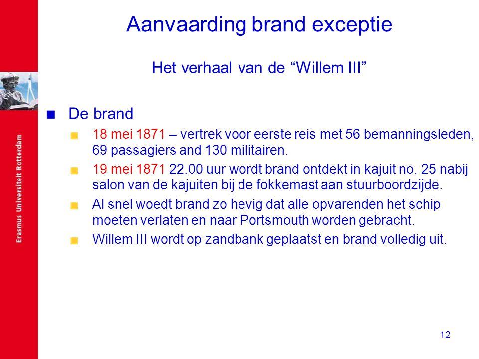 """12 Aanvaarding brand exceptie Het verhaal van de """"Willem III"""" De brand 18 mei 1871 – vertrek voor eerste reis met 56 bemanningsleden, 69 passagiers an"""