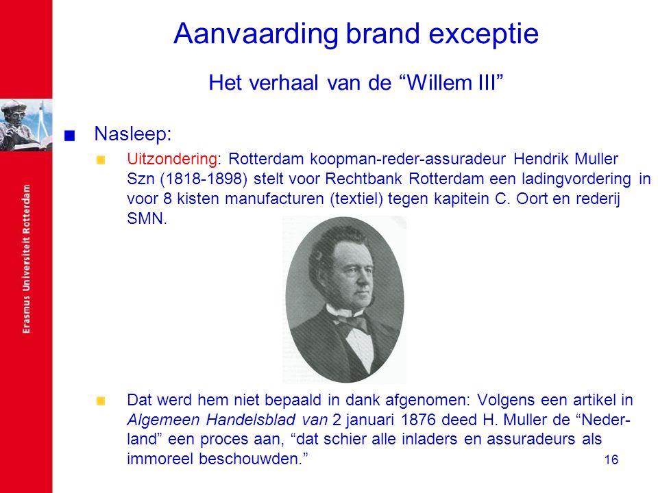 """16 Aanvaarding brand exceptie Het verhaal van de """"Willem III"""" Nasleep: Uitzondering: Rotterdam koopman-reder-assuradeur Hendrik Muller Szn (1818-1898)"""