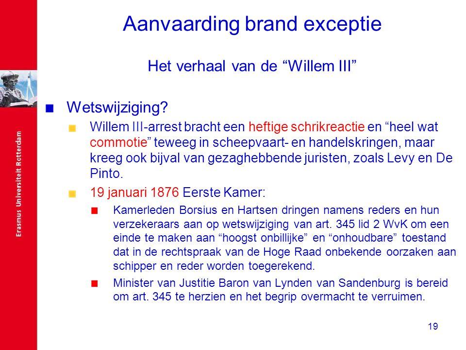 """19 Aanvaarding brand exceptie Het verhaal van de """"Willem III"""" Wetswijziging? Willem III-arrest bracht een heftige schrikreactie en """"heel wat commotie"""""""