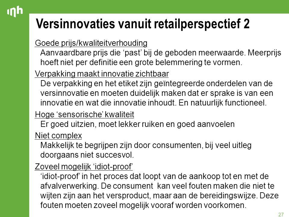 27 Versinnovaties vanuit retailperspectief 2 Goede prijs/kwaliteitverhouding Aanvaardbare prijs die 'past' bij de geboden meerwaarde. Meerprijs hoeft