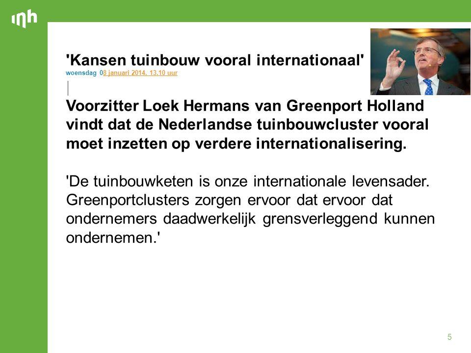 5 'Kansen tuinbouw vooral internationaal' woensdag 08 januari 2014, 13.10 uur8 januari 2014, 13.10 uur | Voorzitter Loek Hermans van Greenport Holland