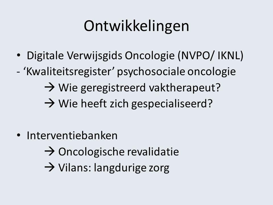 Ontwikkelingen Digitale Verwijsgids Oncologie (NVPO/ IKNL) - 'Kwaliteitsregister' psychosociale oncologie  Wie geregistreerd vaktherapeut?  Wie heef