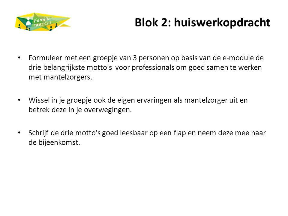 Blok 2: huiswerkopdracht Formuleer met een groepje van 3 personen op basis van de e-module de drie belangrijkste motto's voor professionals om goed sa