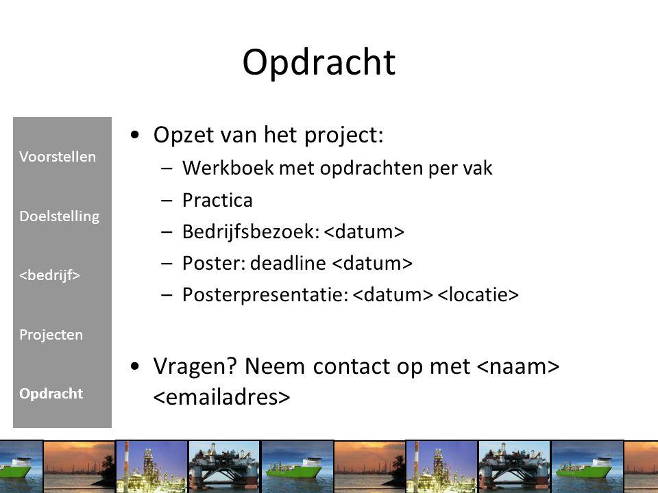 Opzet van het project: –Werkboek met opdrachten per vak –Practica –Bedrijfsbezoek: –Poster: deadline –Posterpresentatie: Vragen? Neem contact op met V