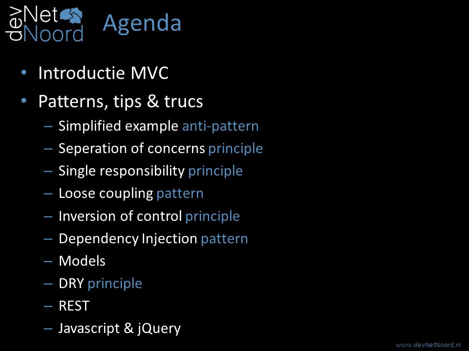 www.devNetNoord.nl Agenda Introductie MVC Patterns, tips & trucs – Simplified example anti-pattern – Seperation of concerns principle – Single respons