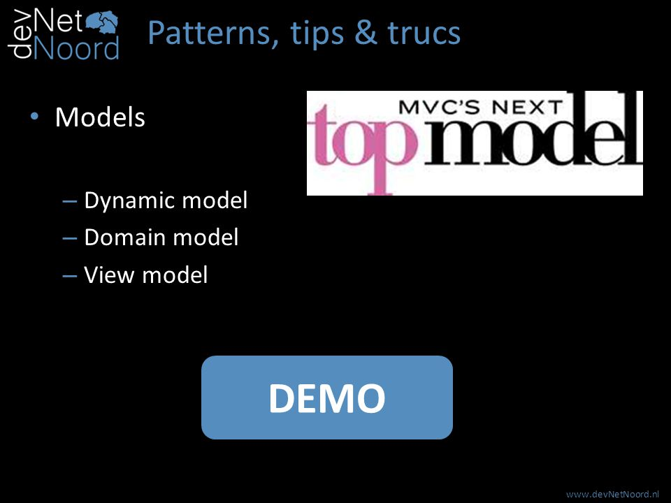 www.devNetNoord.nl Patterns, tips & trucs DRY principle – Partial views & actions – ActionResult – Validaties Required StringLength RegularExpression Remote DEMO
