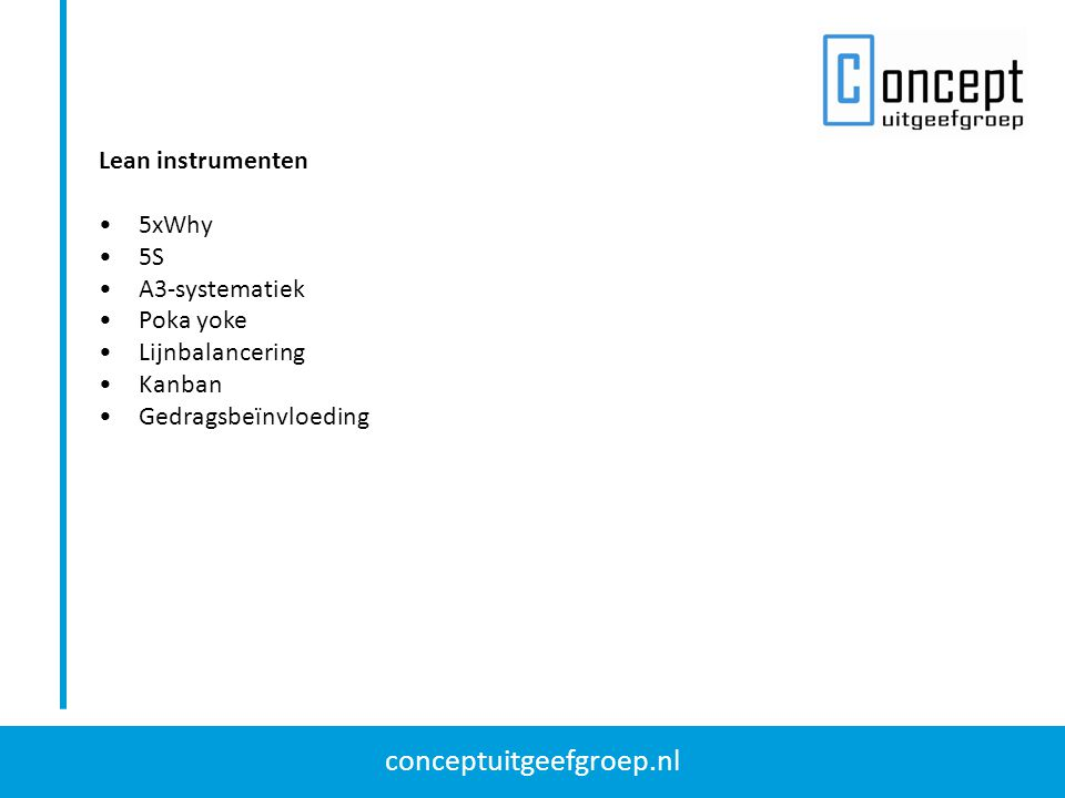 conceptuitgeefgroep.nl Lean instrumenten 5xWhy 5S A3-systematiek Poka yoke Lijnbalancering Kanban Gedragsbeïnvloeding