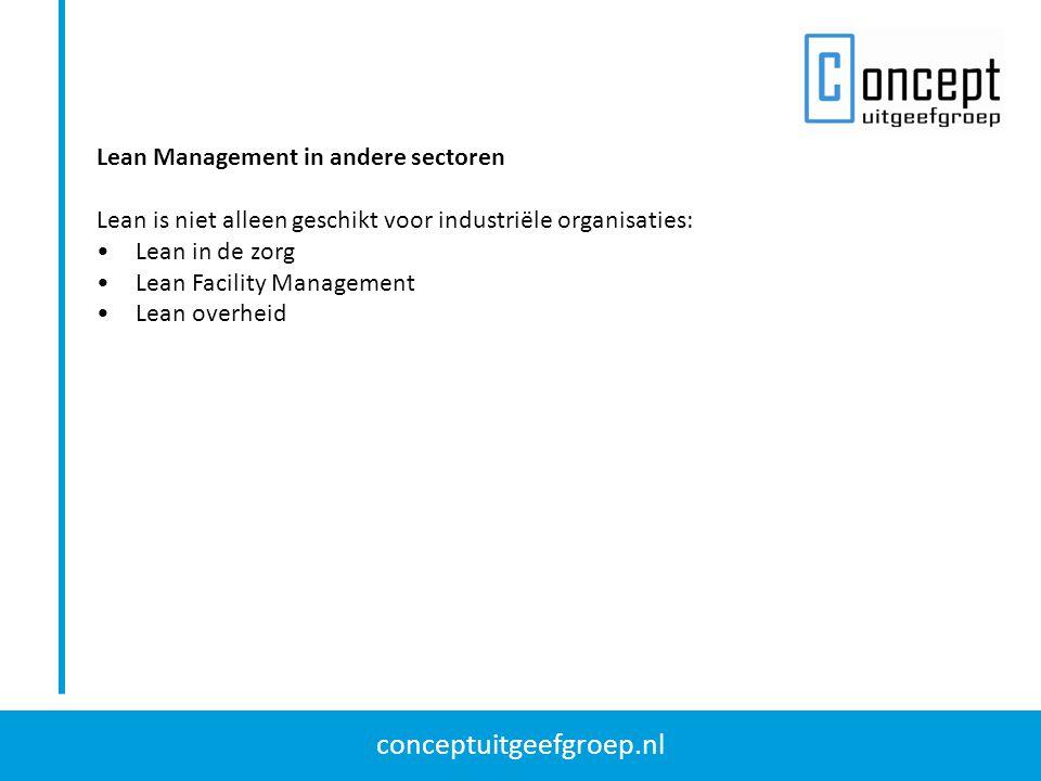 conceptuitgeefgroep.nl Lean Management in andere sectoren Lean is niet alleen geschikt voor industriële organisaties: Lean in de zorg Lean Facility Ma