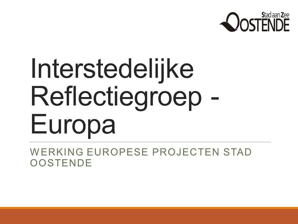 Interstedelijke Reflectiegroep - Europa WERKING EUROPESE PROJECTEN STAD OOSTENDE