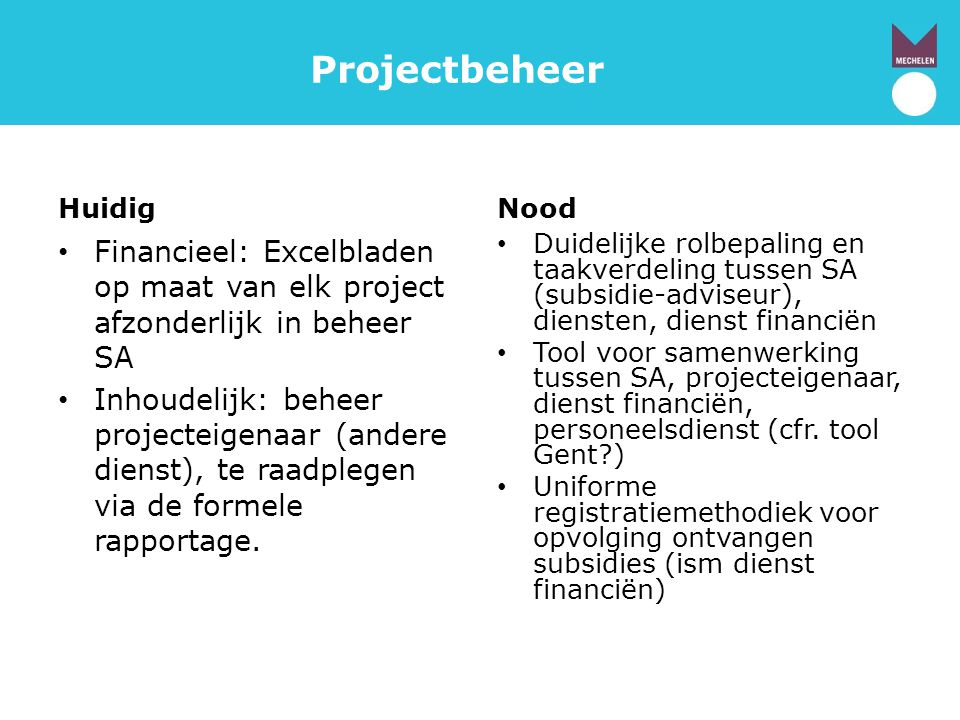 Projectbeheer Huidig Financieel: Excelbladen op maat van elk project afzonderlijk in beheer SA Inhoudelijk: beheer projecteigenaar (andere dienst), te