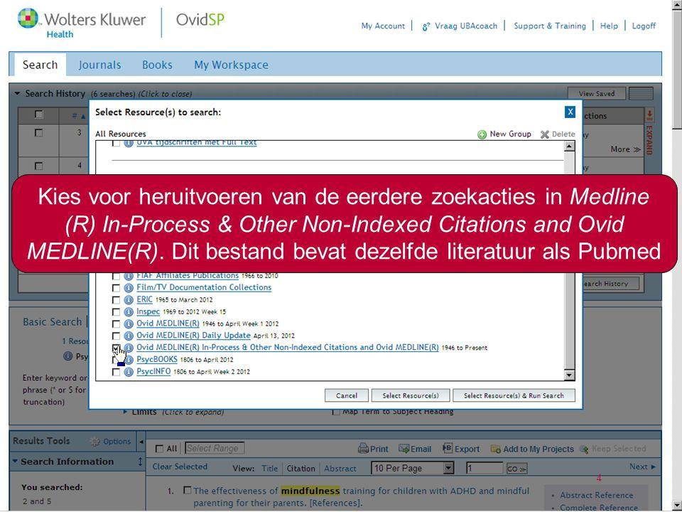 4 Kies voor heruitvoeren van de eerdere zoekacties in Medline (R) In-Process & Other Non-Indexed Citations and Ovid MEDLINE(R).