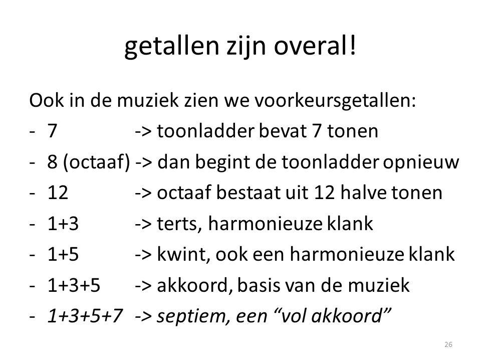 getallen zijn overal! Ook in de muziek zien we voorkeursgetallen: -7 -> toonladder bevat 7 tonen -8 (octaaf) -> dan begint de toonladder opnieuw -12 -