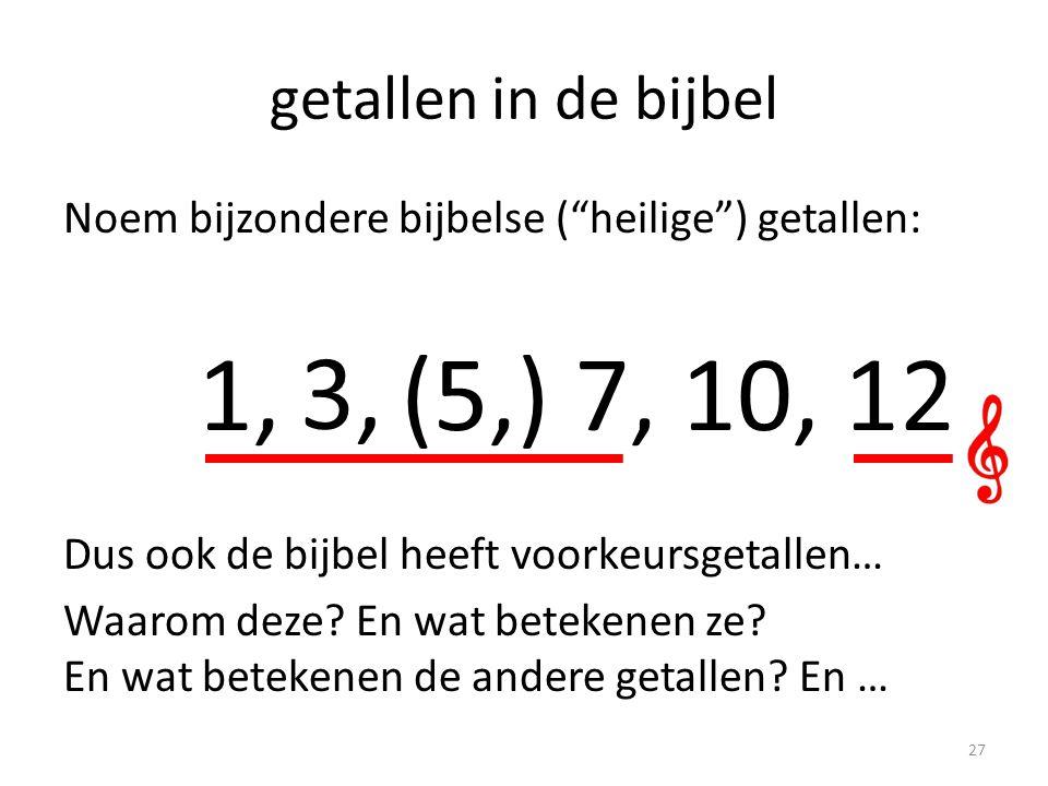 getallen in de bijbel Noem bijzondere bijbelse ( heilige ) getallen: 1, 3, 7, 12 Dus ook de bijbel heeft voorkeursgetallen… Waarom deze.