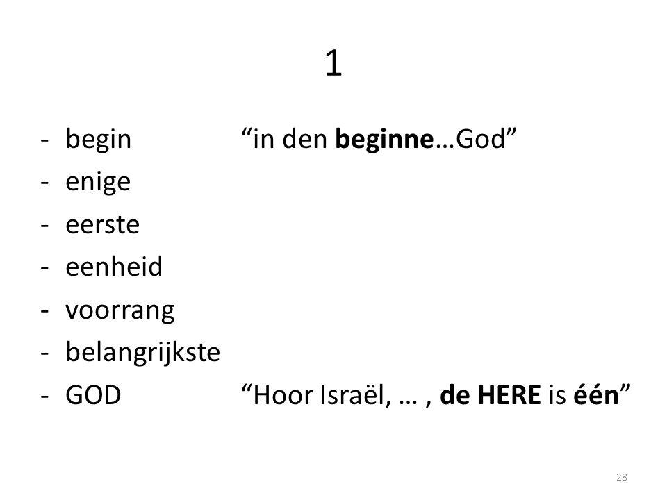 """1 -begin""""in den beginne…God"""" -enige -eerste -eenheid -voorrang -belangrijkste -GOD""""Hoor Israël, …, de HERE is één"""" 28"""