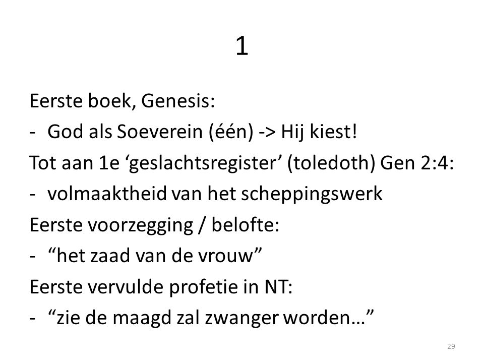 1 Eerste boek, Genesis: -God als Soeverein (één) -> Hij kiest! Tot aan 1e 'geslachtsregister' (toledoth) Gen 2:4: -volmaaktheid van het scheppingswerk