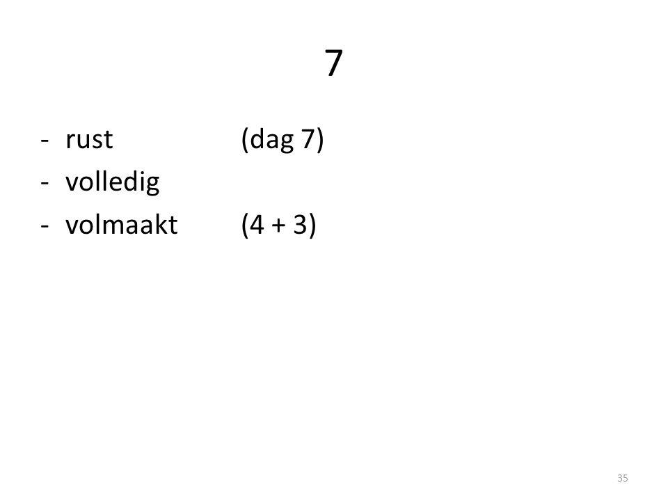 7 -rust(dag 7) -volledig -volmaakt(4 + 3) 35