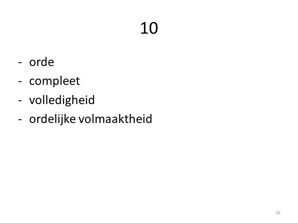 10 -orde -compleet -volledigheid -ordelijke volmaaktheid 36