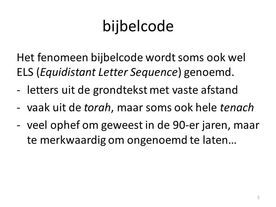 bijbelcode Genesis: -ga naar de eerste taph in Genesis 1 -sla 49 letters over -noteer de volgende letter (vau) -sla 49 letters over -noteer de volgende letter (resh) -sla 49 letters over -noteer de volgende letter (he) 6