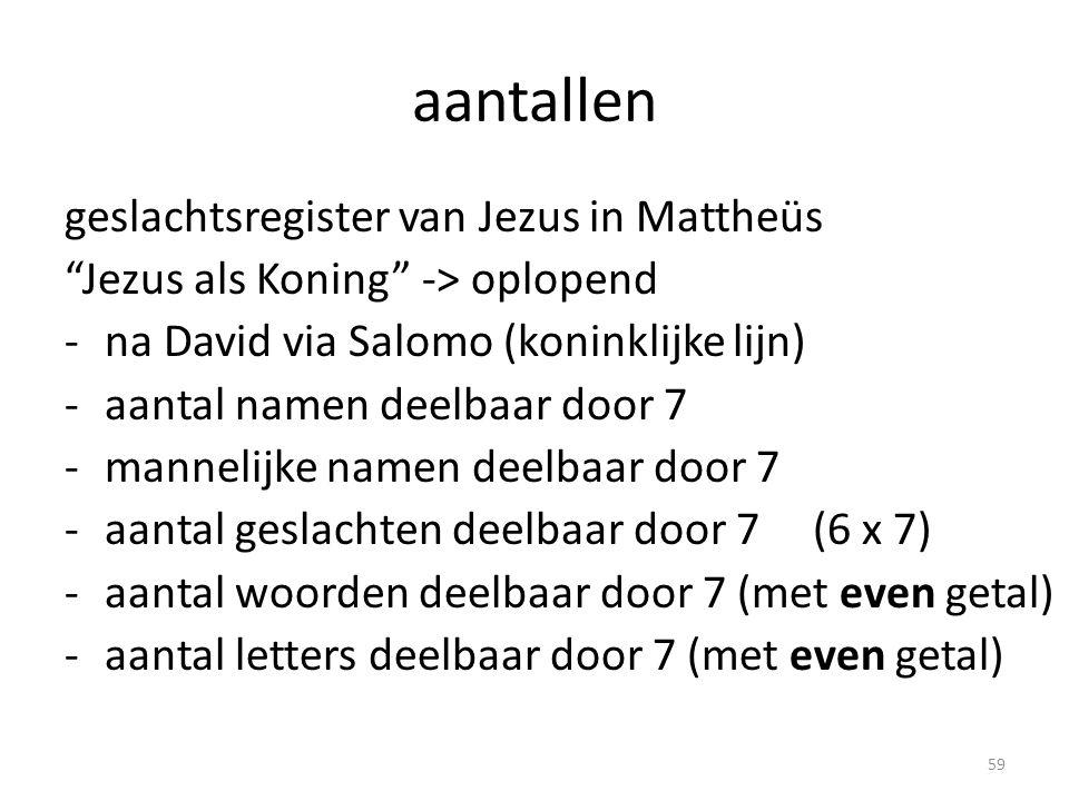 """aantallen geslachtsregister van Jezus in Mattheüs """"Jezus als Koning"""" -> oplopend -na David via Salomo (koninklijke lijn) -aantal namen deelbaar door 7"""