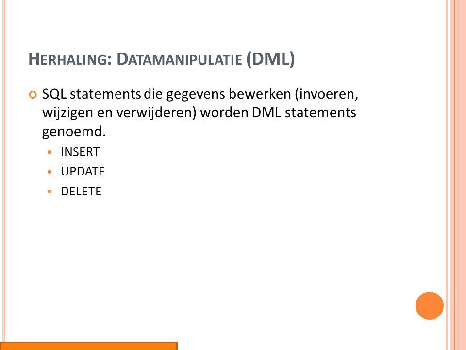 H ERHALING : D ATAMANIPULATIE (DML) SQL statements die gegevens bewerken (invoeren, wijzigen en verwijderen) worden DML statements genoemd.