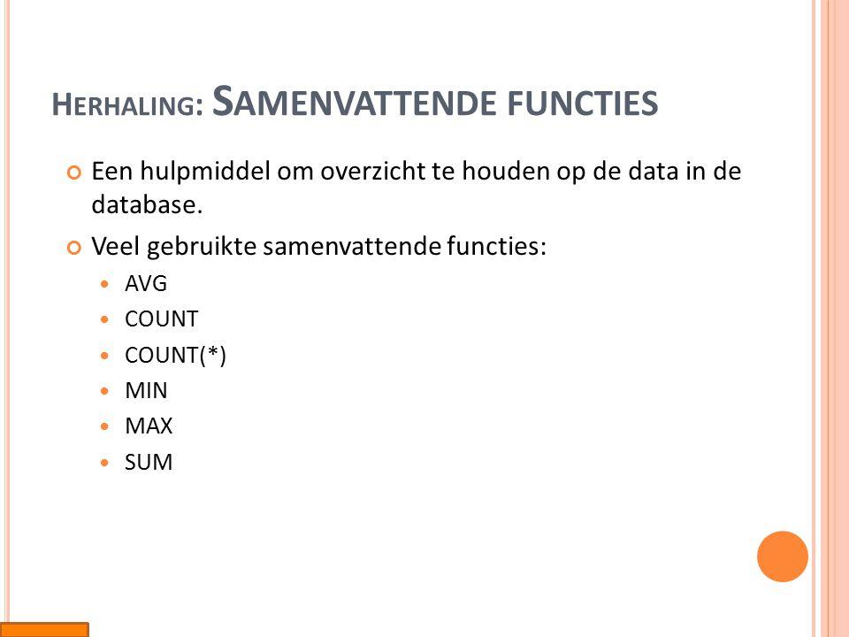 H ERHALING : S AMENVATTENDE FUNCTIES Een hulpmiddel om overzicht te houden op de data in de database.