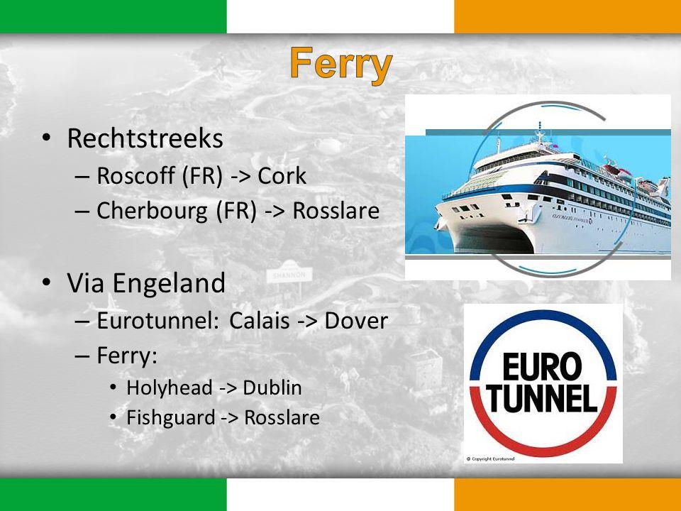 Rechtstreeks – Roscoff (FR) -> Cork – Cherbourg (FR) -> Rosslare Via Engeland – Eurotunnel: Calais -> Dover – Ferry: Holyhead -> Dublin Fishguard -> Rosslare