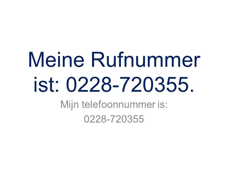 Meine Rufnummer ist: 0228-720355. Mijn telefoonnummer is: 0228-720355