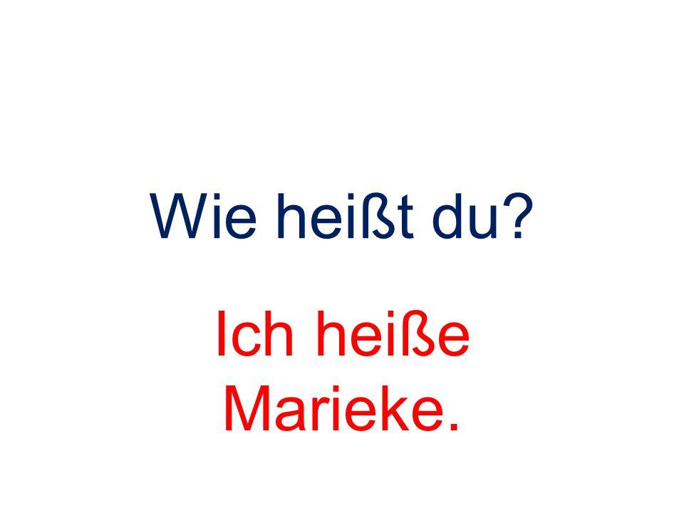 Wie heißt du? Ich heiße Marieke.