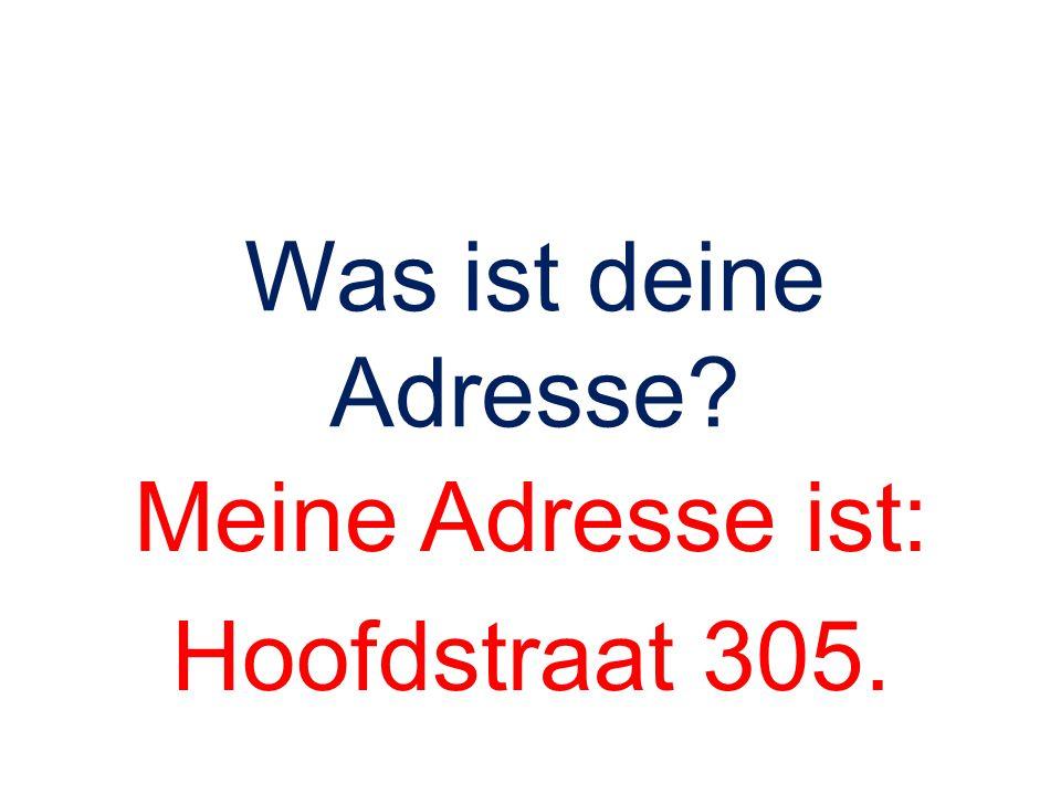 Was ist deine Adresse? Meine Adresse ist: Hoofdstraat 305.