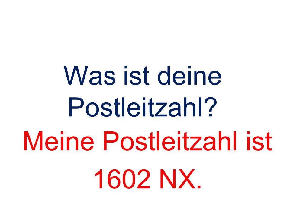 Was ist deine Postleitzahl? Meine Postleitzahl ist 1602 NX.