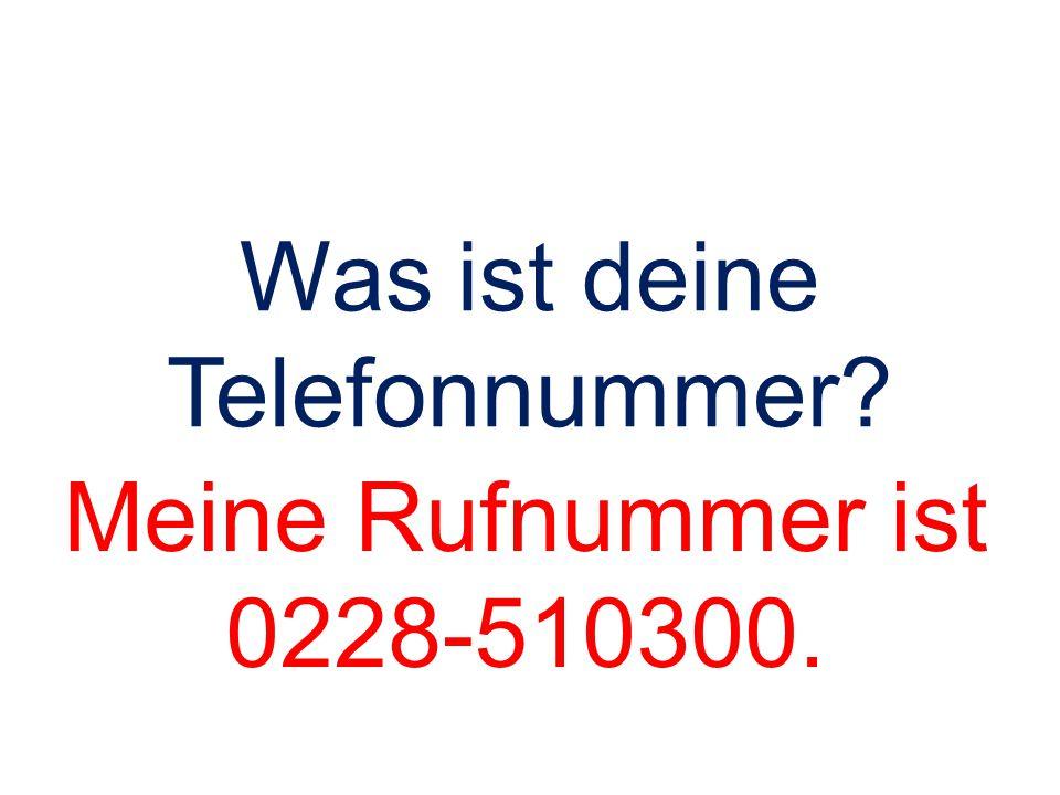 Was ist deine Telefonnummer? Meine Rufnummer ist 0228-510300.
