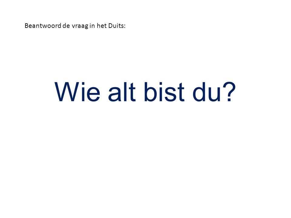 Wie alt bist du? Beantwoord de vraag in het Duits:
