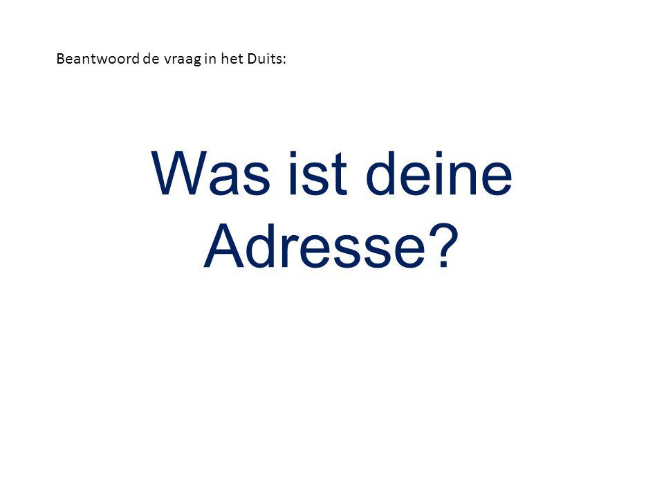 Was ist deine Adresse? Beantwoord de vraag in het Duits: