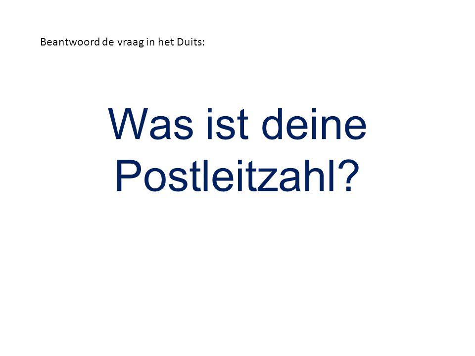 Was ist deine Postleitzahl? Beantwoord de vraag in het Duits: