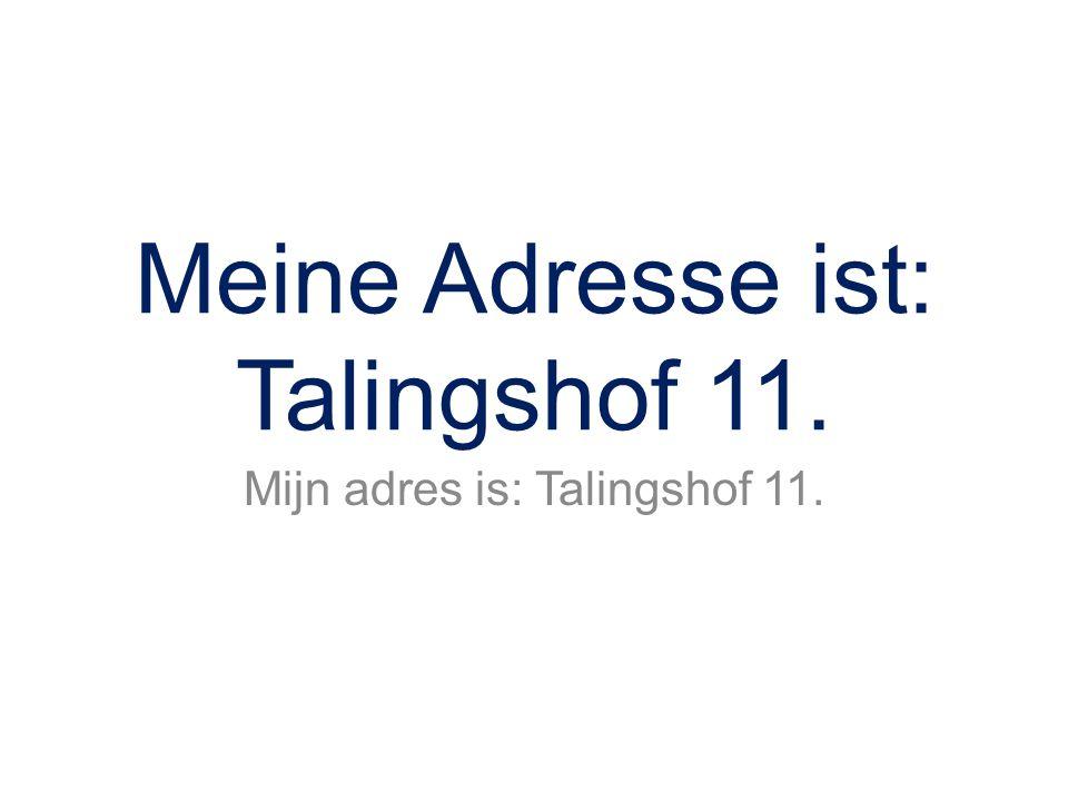Meine Adresse ist: Talingshof 11. Mijn adres is: Talingshof 11.