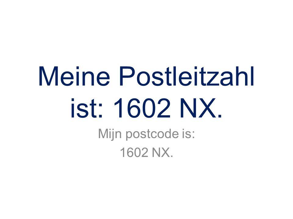 Meine Postleitzahl ist: 1602 NX. Mijn postcode is: 1602 NX.
