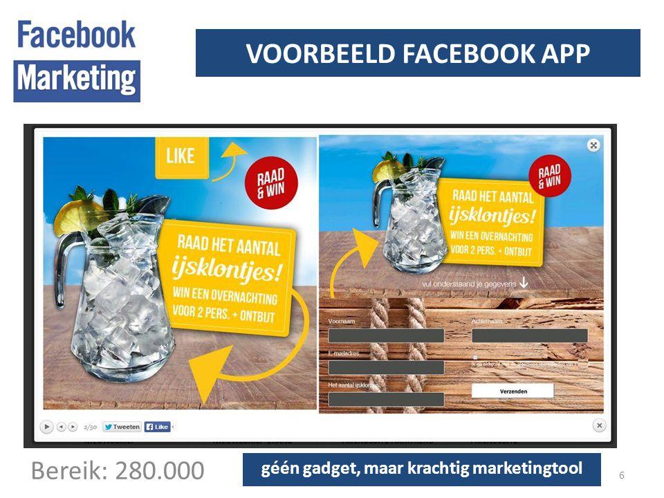 VOORBEELD FACEBOOK APP 6 Bereik: 280.000 géén gadget, maar krachtig marketingtool
