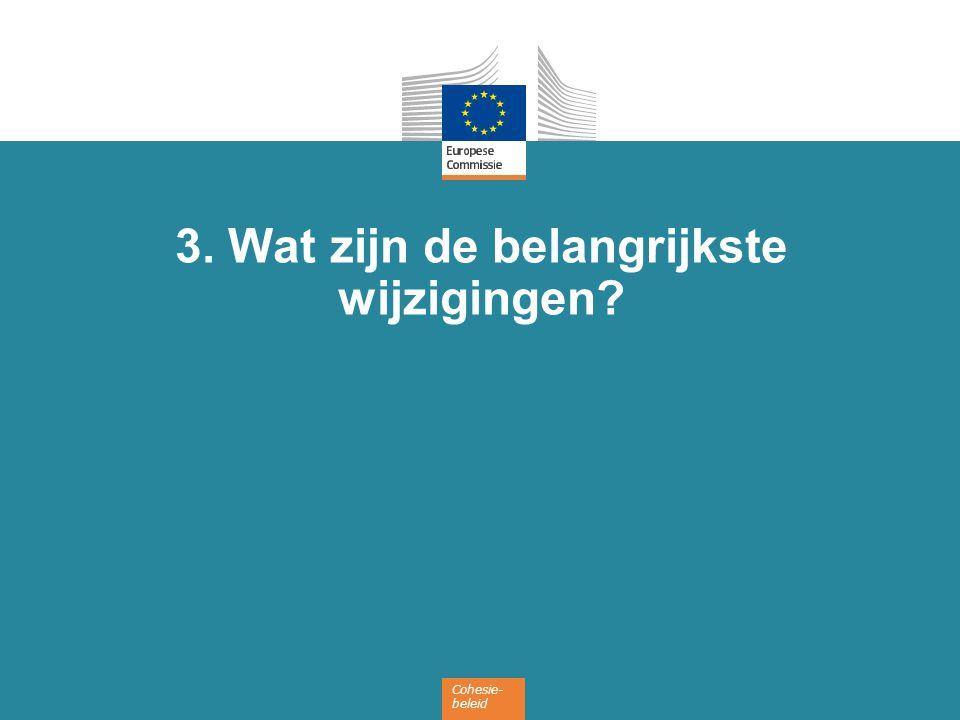 Cohesie- beleid 3. Wat zijn de belangrijkste wijzigingen