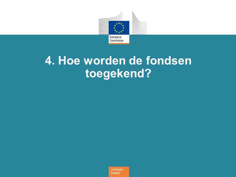 Cohesie- beleid 4. Hoe worden de fondsen toegekend
