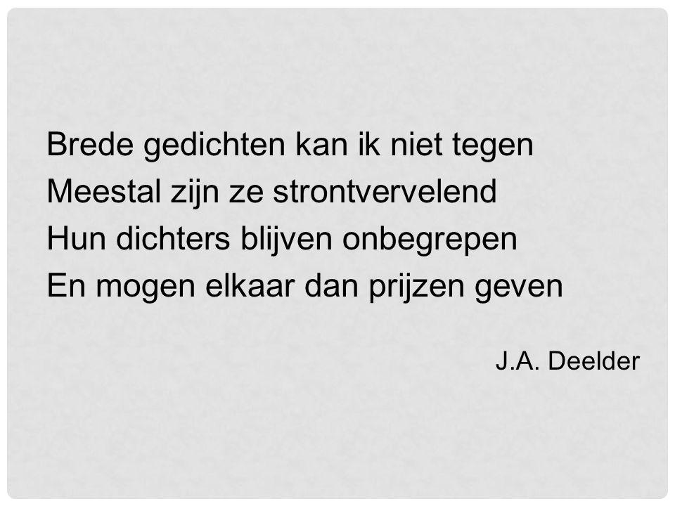 Gedichten in de lengte Ge- dich- ten zijn vaak lang en smal J.A. Deelder
